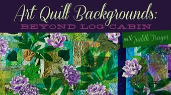 Art Quilt Backgrounds: Beyond Log Cabin course image