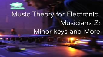 Music Theory for Electronic Musicians 2: Minor keys and More course image