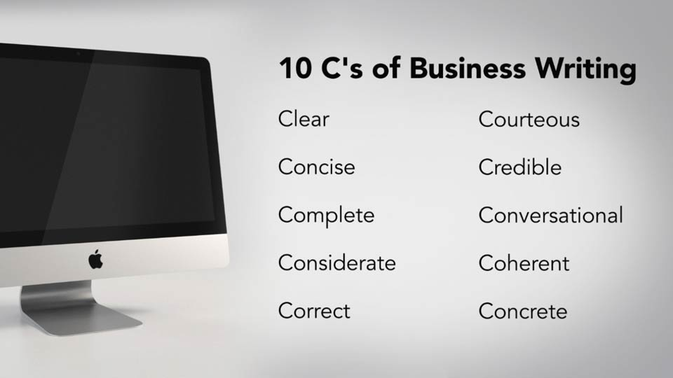 6 cs of business writing Six cs of business communication effective business communication requires a tremendous amount of consideration for the audience utilizing the 6 c's of business communication in any writing situation will help you achieve this end and ensure your audience can use the information you.