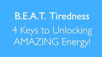 B.E.A.T. Tiredness -  4 Keys to Unlocking AMAZING Energy course image