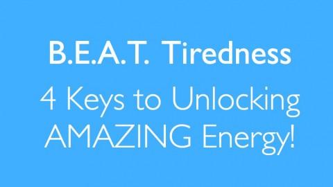 B.E.A.T. Tiredness -  4 Keys to Unlocking AMAZING Energy course image
