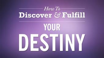 How To Discover and Fulfill Your Destiny course image