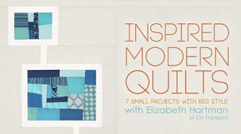 Inspired Modern Quilts: 7 Small Projects With Big Style course image
