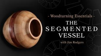 Woodturning Essentials: The Segmented Vessel course image