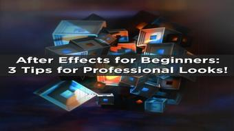 After Effects for Beginners: 3 Tips for Creating Professional Looks course image
