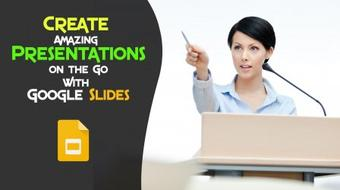 Amazing Presentations on the Go with Google Slides course image