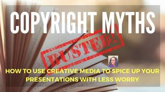 Copyright Myths BUSTED: Use Creative Media to Spice Up Your Classes + Presentations With Less Worry course image