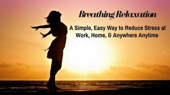 Breathing Relaxation: A Simple Easy Way to Reduce Stress at Work, Home, and Anywhere Anytime. course image