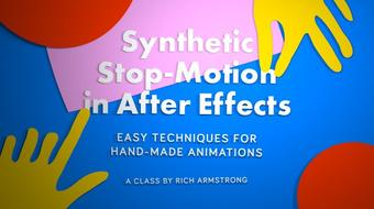 Synthetic Stop-Motion in After Effects: Quick and Easy Techniques for Hand-made Animations course image