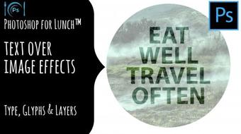 Photoshop for Lunch™ - Text Over Image Effects - Type, Glyphs & Layers course image