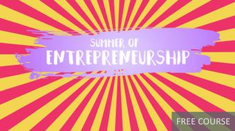 Summer of Entrepreneurship: Getting Started as an Entrepreneur course image