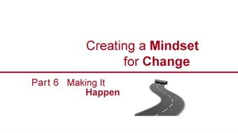 Creating a Mindset for Change-Making It Happen Part 6 course image
