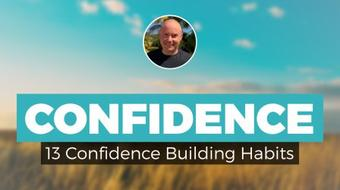 How To Be More Confident - 13 Ideas For Becoming Unstoppable! course image