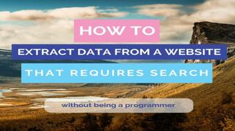 How to Extract Data From A Website That Requires Search (Without Being a Programmer) course image