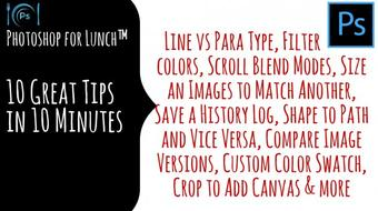 Photoshop for Lunch™ - 10 in 10 - Ten Top Photoshop Tips in 10 minutes (or less) course image