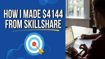 How I Made $4144 From Skillshare - Live Case Study course image