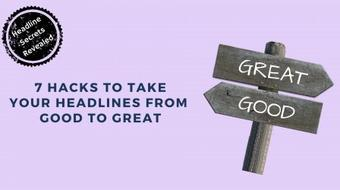 7 Hacks To Take Your Headlines From Good To Great course image