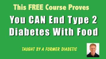 BEGIN With THIS COURSE -          (You CAN End Diabetes Type ll With Food) course image