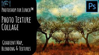 Photoshop for Lunch™ - Photo Texture Collage - Gradient Map, Blending & Textures course image