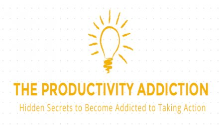 The Productivity Addiction - The Hidden Secrets to Get Addicted to Taking Action course image