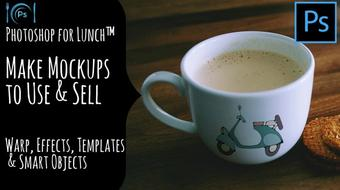 Photoshop for Lunch™ - Create Mockups to Use and Sell - Blends, Smart Objects, Effects course image
