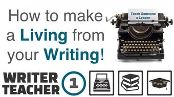 The Writer - Teacher (Part One): Increase Your Income From Writing Through Teaching Online Courses course image