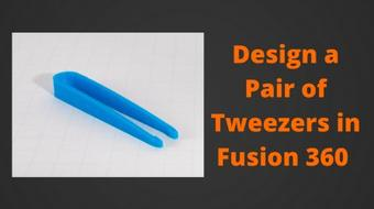 Fusion 360 for 3D Printing - Class 2 - Design a Pair of Tweezers course image