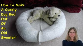 How To Make A Cuddly Dog Bed Out Of An Old Sweater! course image