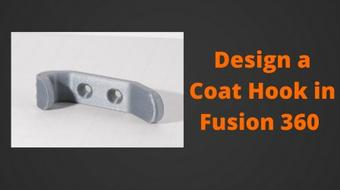 Fusion 360 for 3D Printing - Class 3 - Design a Coat Hook course image