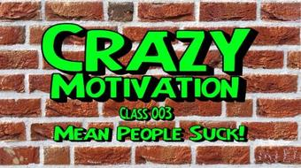 Crazy Motivation #003 - Mean People Suck course image