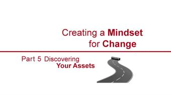 Creating a Mindset for Change-Discovering Your Assets Part 5 course image