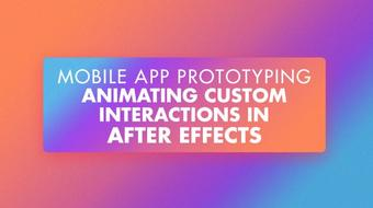 Mobile App Prototyping : Animating Custom Interactions in After Effects course image