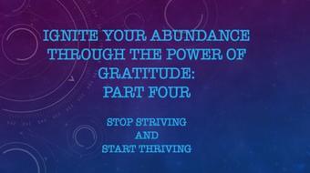 Ignite Your Abundance Through the Power of Gratitude--Part 4 course image