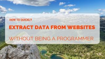 How To Quickly Extract Data From Websites Without Being A Programmer course image