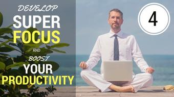 Develop Super Focus and Boost Your Productivity! (Class 4) course image