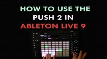 How to use the Push 2 with Ableton Live 9 course image