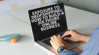 Exposure to dropshipping: How To Build A Six Figure Online Business course image