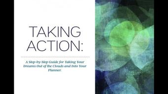 Taking Action:  A Step-by-Step Guide for Taking Your Dreams Out of the Clouds and Into Your Planner. course image
