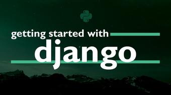 Getting Started with Django | Web Development in the Python Programming Language course image