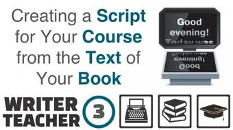 The Writer - Teacher (Part Three): How to Create a Script for Your Course from the Text of Your Book course image