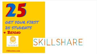 Skillshare Success: THE FIRST 25 STUDENTS AND BEYOND!  Create a Best-Selling Class!  (FREE) course image
