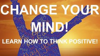 Change your Mind: How to Think positive! course image