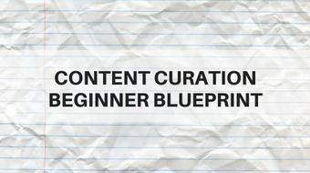 Content Curation Beginner Blueprint - (Part 5) course image
