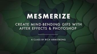 Mesmerize: Create Mind-Bending Gifs with After Effects and Photoshop course image