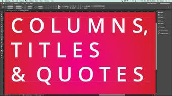 InDesign: Create Text Columns with Titles and Quotes that Span Them course image