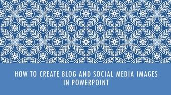 How to Create Blog and Social Media Images in PowerPoint: Quick & Easy Graphic Design in PowerPoint course image