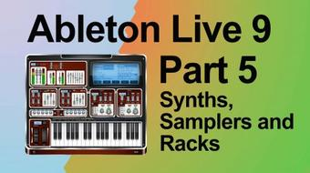 Music Production in Ableton Live 9: Part 5 - Synths, Samplers and Racks course image