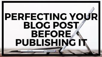 Perfecting Your Blog Post Before Publishing It course image