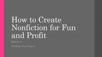 How to Create Nonfiction for Fun and Profit : Module 4 course image