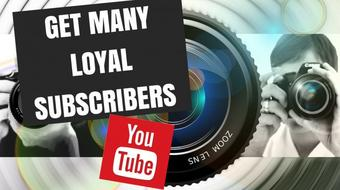 How to Get Many Loyal Youtube Subscribers in a Short Period of Time course image